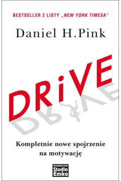 Drive. Kompletnie nowe spojrzenie na motywację Daniel H. Pink